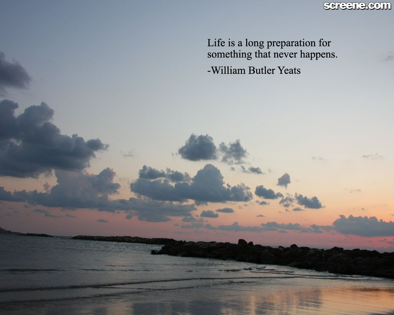 Life Is A Long Preparations For Something That Never Happens