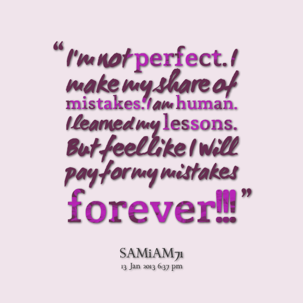 Quotes About Not Being Perfect And Making Mistakes Quotes About Not