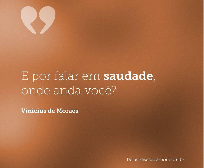 """Frases De Amor: Frases De Amor """"E Por Falar Em Saudade"""