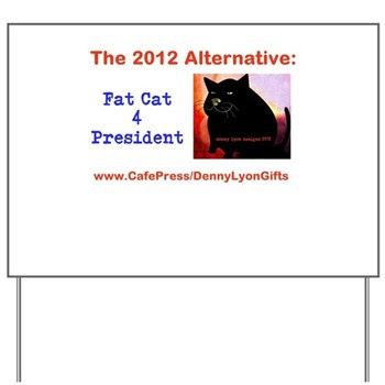 Fat Cat 4 President Yard Sign
