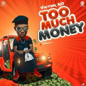 Download Music Mp3:- Victor AD – Too Much Money