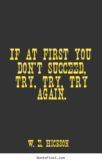 Success Quotes If At First You Dont Succeed Try Try Try Again