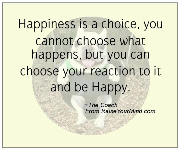 Happiness Is A Choice You Cannot Choose What Happens But You Can