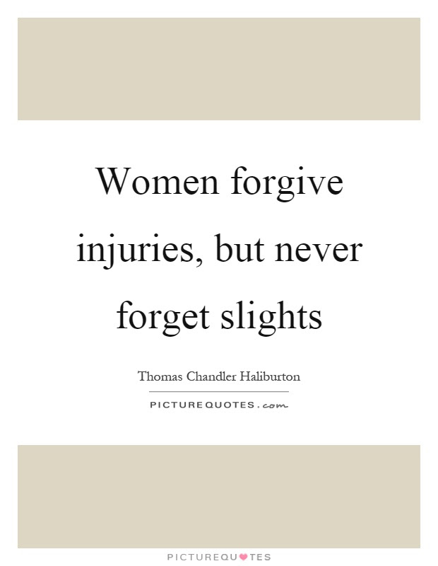 Women Forgive Injuries But Never Forget Slights Picture Quotes