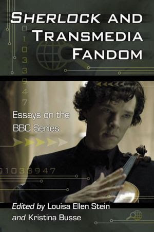 Sherlock and Transmedia Fandom: Essays on the BBC Series