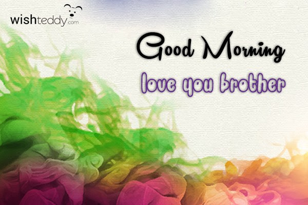 Good Morning Love You Brother