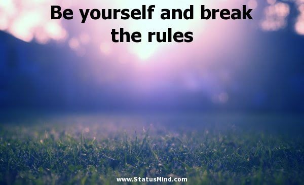 Be Yourself And Break The Rules Statusmindcom