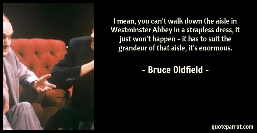 I Mean You Cant Walk Down The Aisle In Westminster Ab By Bruce