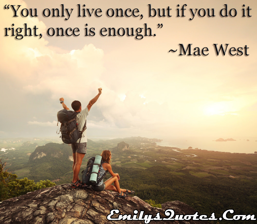 You Only Live Once But If You Do It Right Once Is Enough Popular