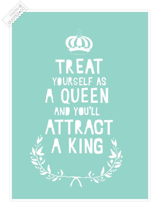 Treat Yourself As A Queen Love Quote Quotezco