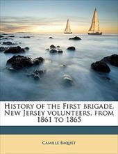 History of the First Brigade, New Jersey Volunteers, from 1861 to 1865