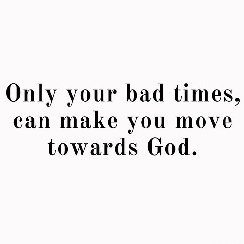 Only Your Bad Times Can Make You Move Towards God Vscocam Quote