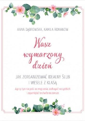 Okładka książki Wasz wymarzony dzień. Jak zorganizować idealny ślub i wesele z klasą