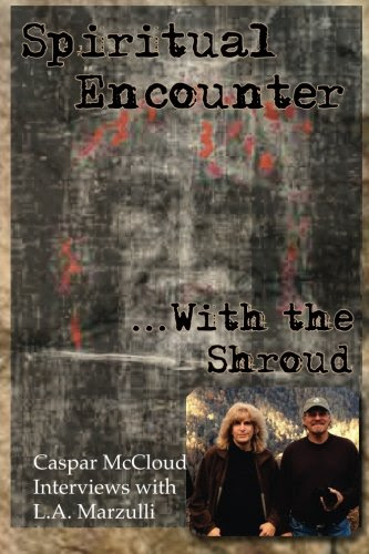 Spiritual Encounter With the Shroud: Caspar McCloud Interviews with L.A. Marzulli Paperback