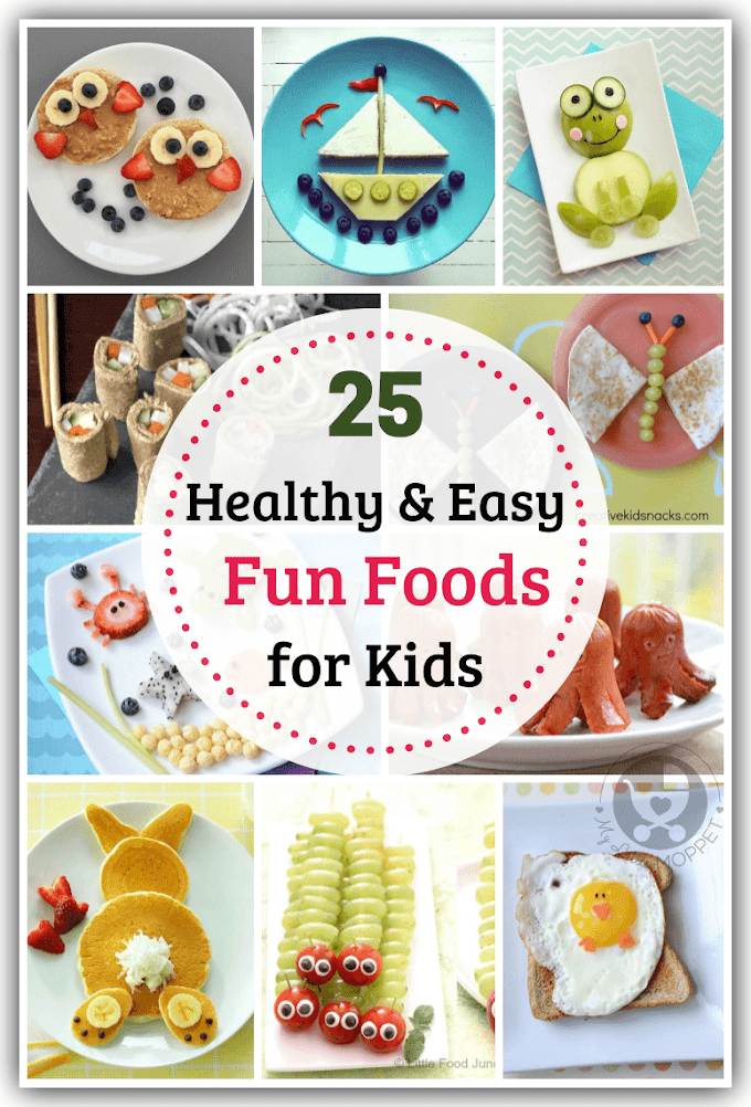 25 Easy Fun Foods for Kids you can Make at Home