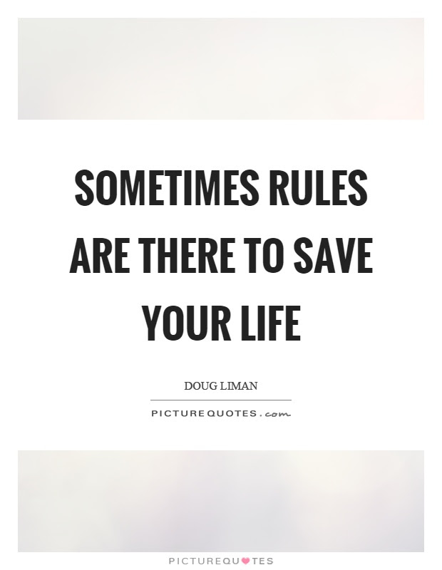 Sometimes Rules Are There To Save Your Life Picture Quotes