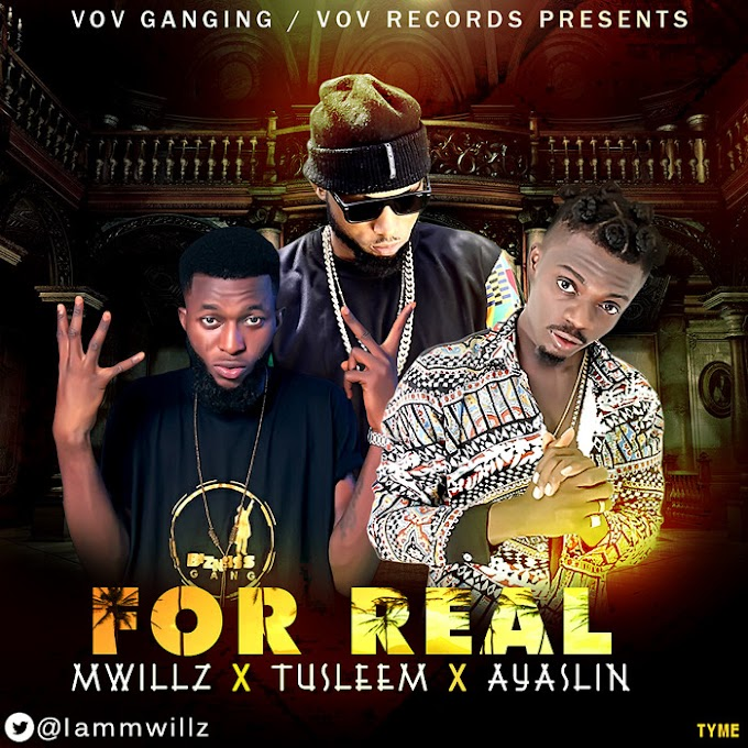 DOWNLOAD MP3: Mwillz × Tusleem × Ayaslin – For Real
