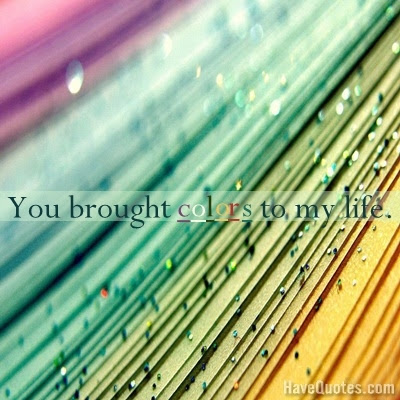 You Brought Colors To My Life Quote Life Quotes Love Quotes