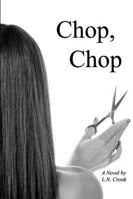 Chop, Chop by L.N. Cronk