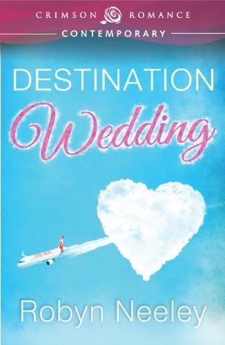 Destination Wedding (Crimson Romance) by Robyn Neeley