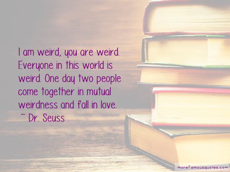 Quotes About Love And Mutual Weirdness Top 1 Love And Mutual