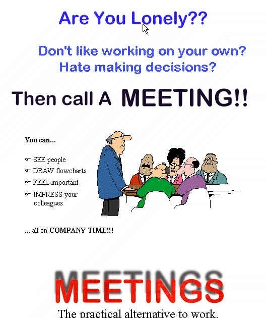 Meetings – The Practical Alternative to Work!