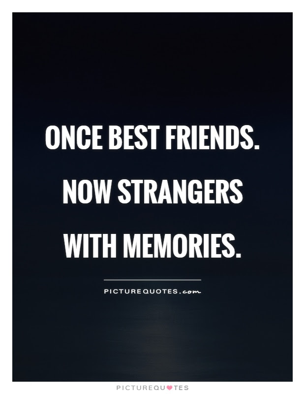 Once Best Friends Now Strangers With Memories Picture Quotes