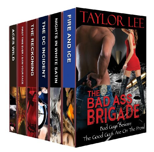 The Bad Ass Brigade: Bad Guys Beware. The Good Guys Are on the Prowl (A Taylor Lee Sizzling Romantic Suspense Collection) by Taylor Lee