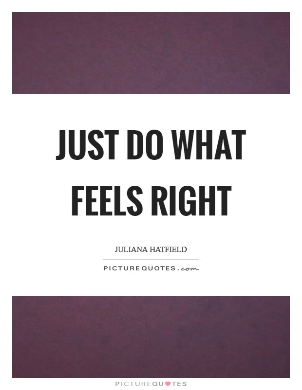 Just Do What Feels Right Picture Quotes