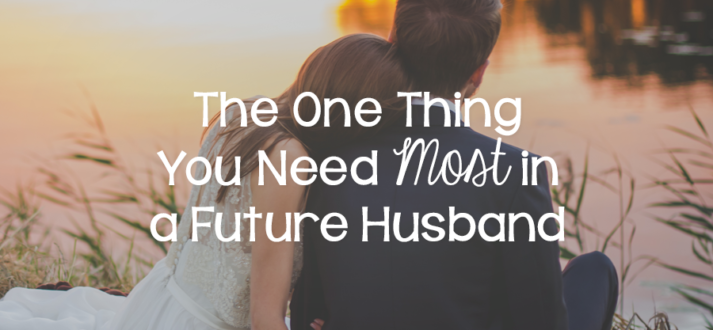 The One Thing You Need Most In A Future Husband Lies Young Women