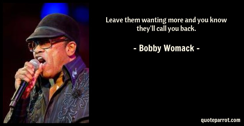 Leave Them Wanting More And You Know Theyll Call You B By Bobby