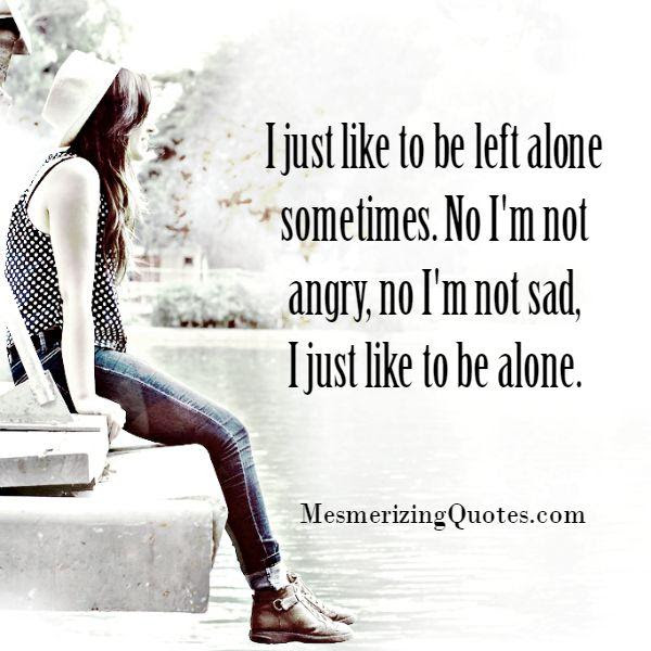 Like To Be Left Alone Sometimes Mesmerizing Quotes