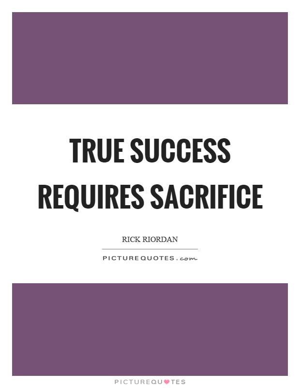 True Success Requires Sacrifice Picture Quotes