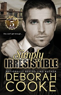 Simply Irresistible (Flatiron Five) - Deborah Cooke