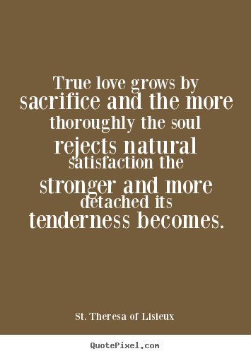 St Theresa Of Lisieux Image Quotes True Love Grows By Sacrifice