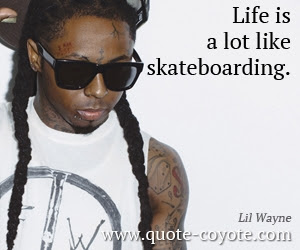 Lil Wayne Life Is A Lot Like Skateboarding