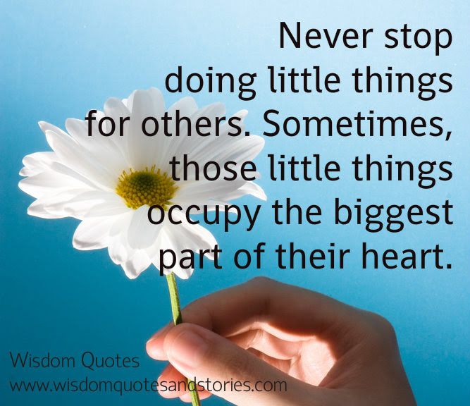 Never Stop Doing Little Things For Others Wisdom Quotes Stories