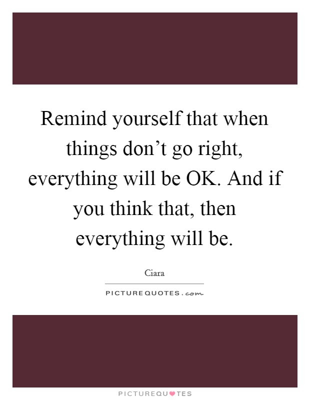 Remind Yourself That When Things Dont Go Right Everything Will