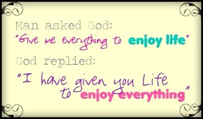 Man Asked Godgive Me Everything To Enjoy Life God Replied I Have