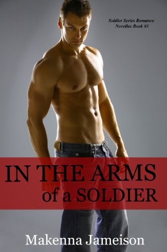 In the Arms of a Soldier (Soldier Series Romance Novellas) by Makenna Jameison