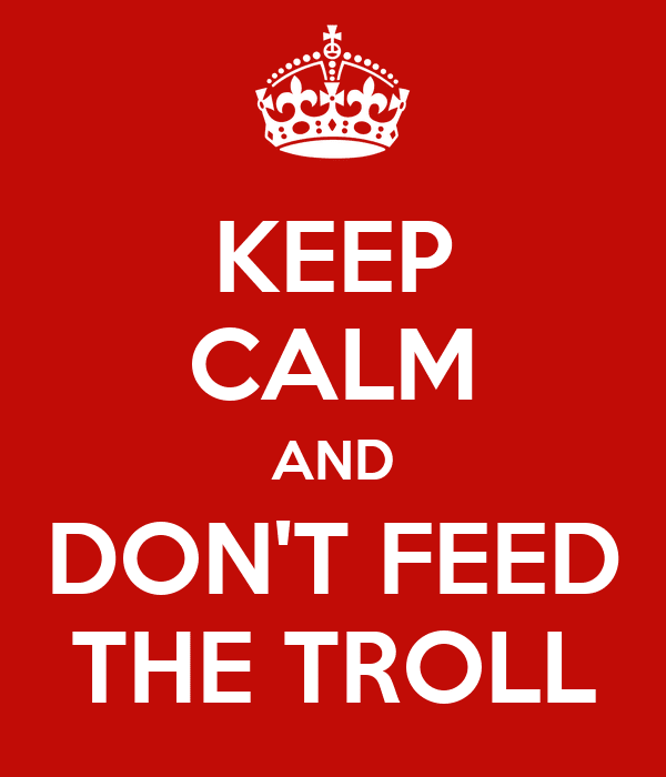 Como debatir en internet: Keep Calm and Don't Feed the Troll