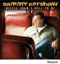 Sammy Kershaw 'Better Than I Used to Be'