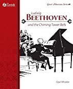 Ludwig Beethoven and the Chiming Tower Bells…