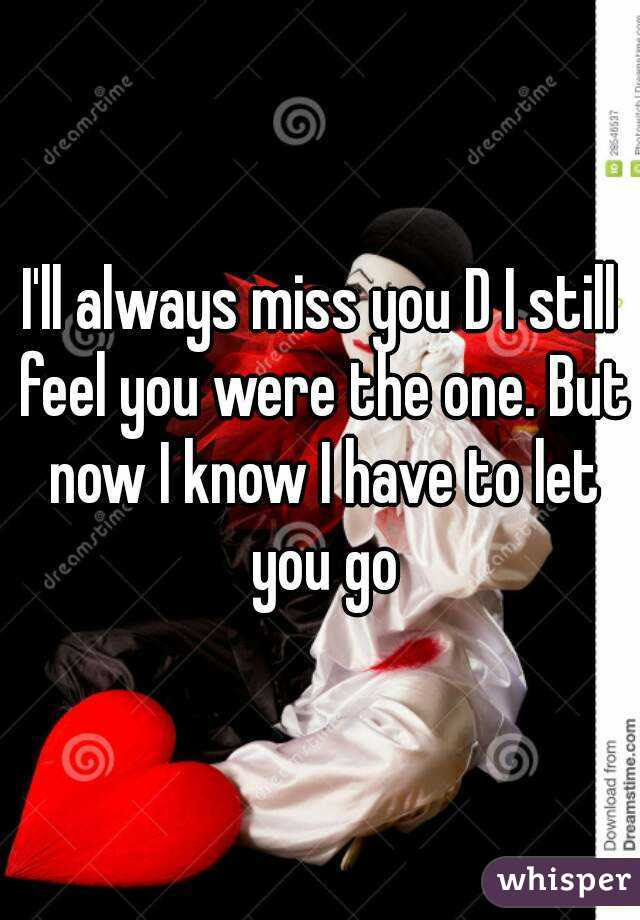 Ill Always Miss You D I Still Feel You Were The One But Now I Know