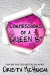 Confessions of a Queen B* (The Queen B* Book 1) - Crista McHugh