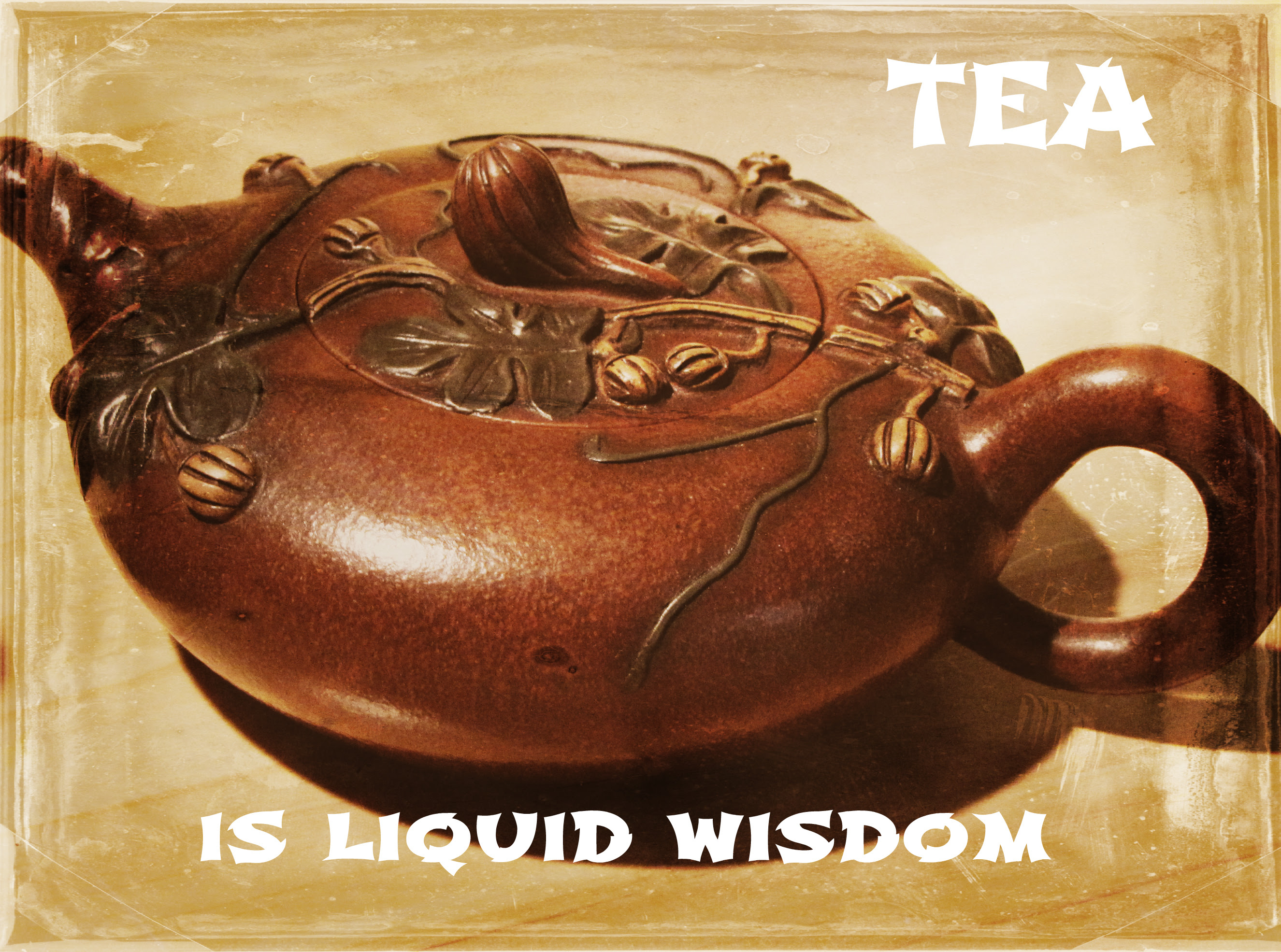 Tea is liquid wisdom