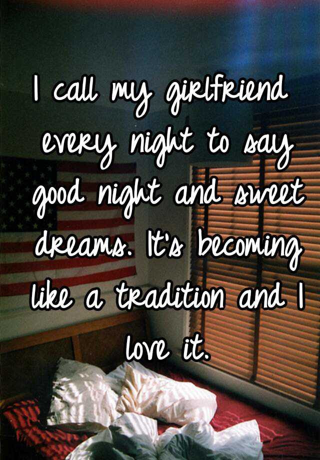 I Call My Girlfriend Every Night To Say Good Night And Sweet Dreams