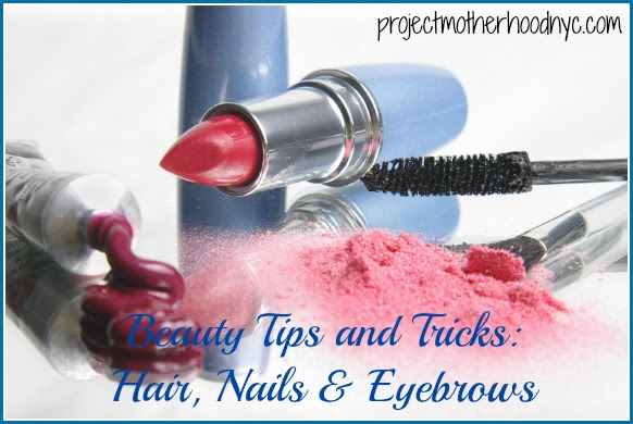 Beauty Tips and Tricks: Hair, Nails  Eyebrows  Project Motherhood