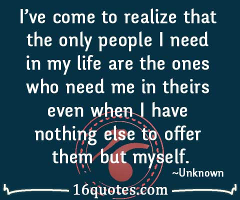 Only People I Need In My Life Are The Ones Who Need Me In Theirs