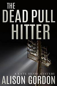 The Dead Pull Hitter by Alison Gordon